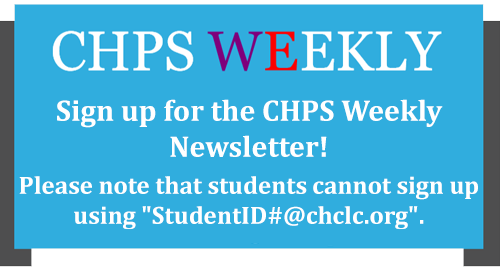 "Sign up for the CHPS Weekly Newsletter! Please note that students cannot sign up using ""StudentID#@chclc.org""."